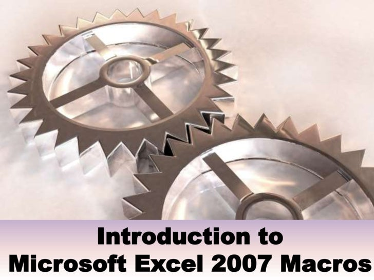 Introduction to Microsoft Excel 2007 Macros<br />