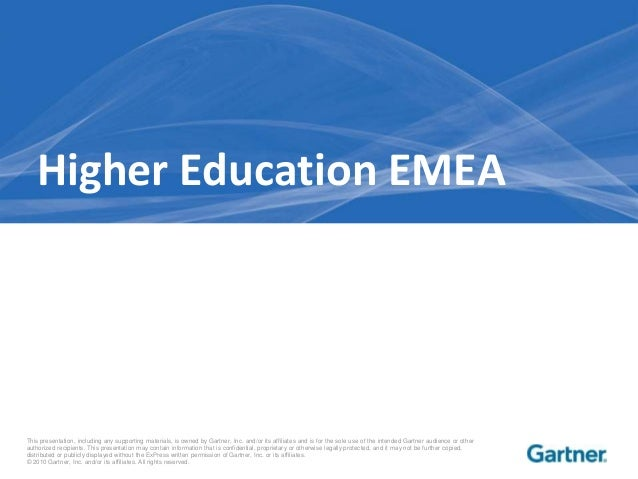 Higher Education EMEAThis presentation, including any supporting materials, is owned by Gartner, Inc. and/or its affiliate...
