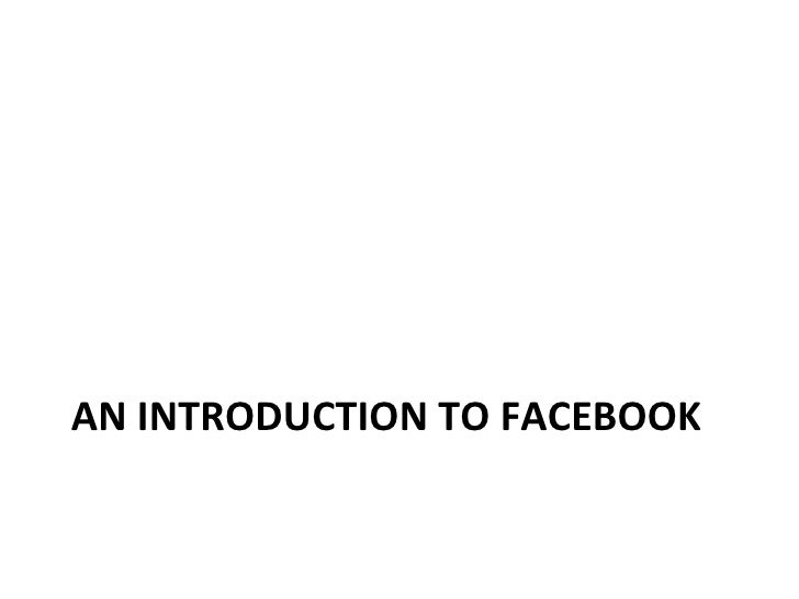 AN INTRODUCTION TO FACEBOOK