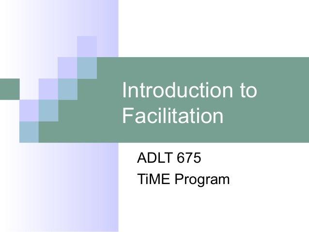 Introduction to Facilitation ADLT 675 TiME Program