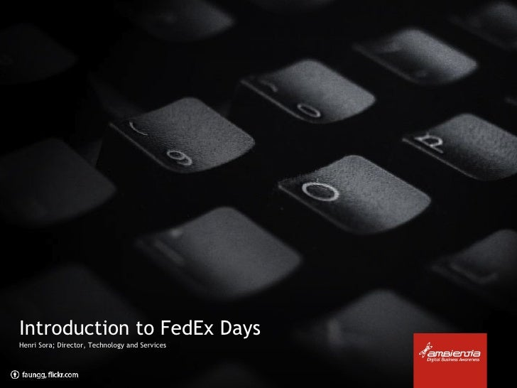 Introduction to FedEx Days Henri Sora; Director, Technology and Services