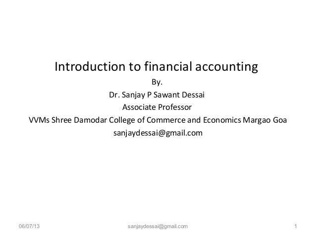 Introduction to financial accountingBy.Dr. Sanjay P Sawant DessaiAssociate ProfessorVVMs Shree Damodar College of Commerce...