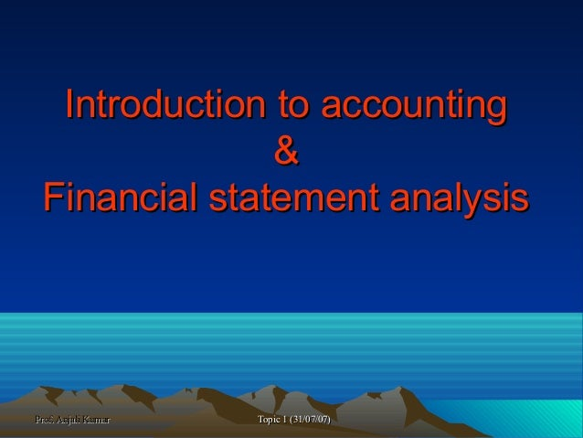 Prof. Anjali KumarProf. Anjali Kumar Topic 1 (31/07/07)Topic 1 (31/07/07) Introduction to accountingIntroduction to accoun...
