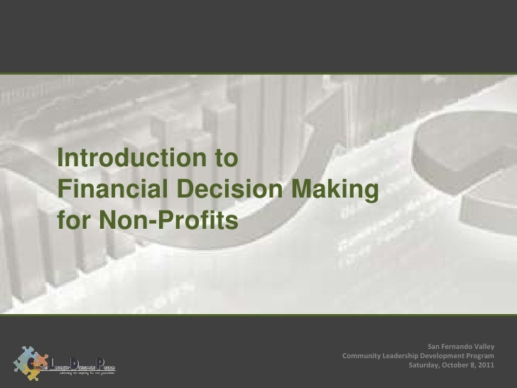 Introduction toFinancial Decision Makingfor Non-Profits                                             San Fernando Valley   ...