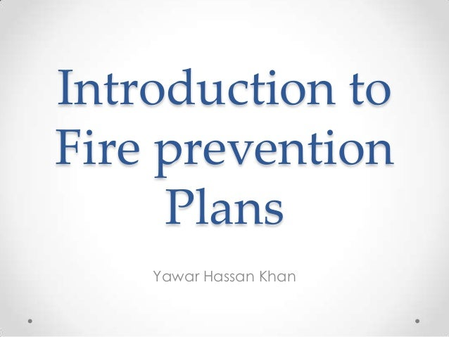 Introduction toFire prevention     Plans    Yawar Hassan Khan