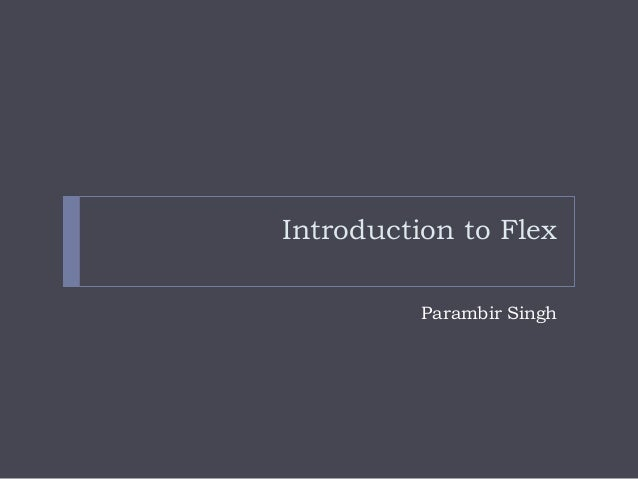Introduction to Flex          Parambir Singh
