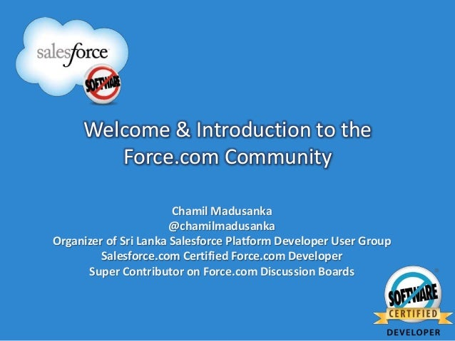 Welcome & Introduction to the        Force.com Community                       Chamil Madusanka                       @cha...