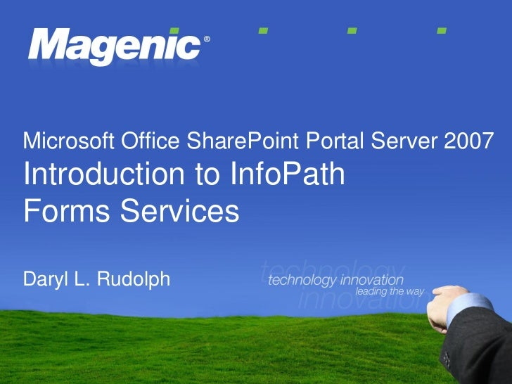 Microsoft Office SharePoint Portal Server 2007Introduction to InfoPathForms ServicesDaryl L. Rudolph