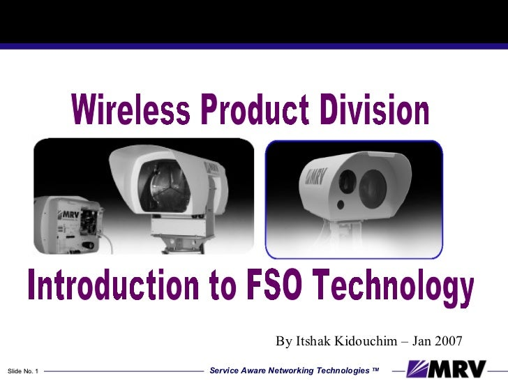 Wireless Product Division Introduction to FSO Technology By Itshak Kidouchim – Jan 2007