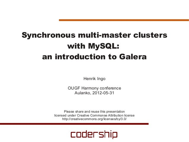 Synchronous multi-master clusters          with MySQL:    an introduction to Galera                         Henrik Ingo   ...