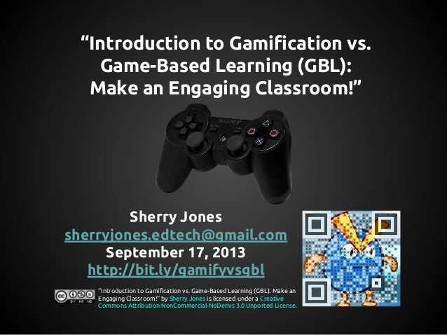 """Introduction to Gamification vs. Game-Based Learning (GBL): Make an Engaging Classroom!""  Sherry Jones sherryjones.edtech..."