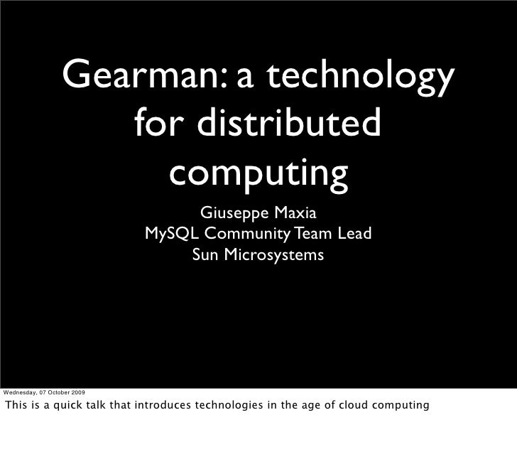 Gearman: a technology                      for distributed                        computing                               ...