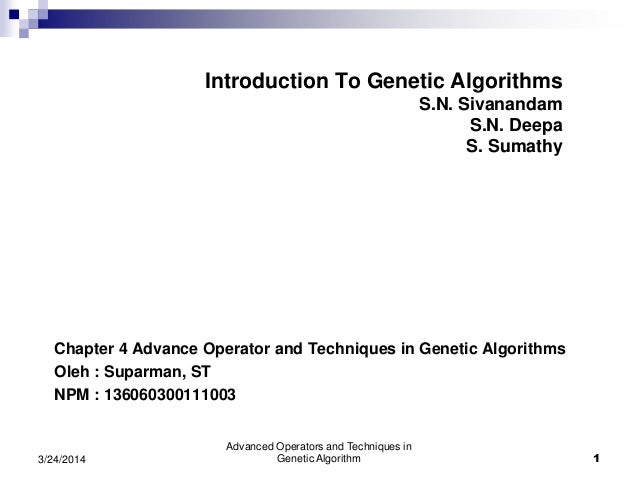 genetic algorithm by sivanathan and deepa Introduction to genetic algorithms [sn sivanandam, s n deepa] on amazoncom free shipping on qualifying offers this book offers a basic introduction to genetic algorithms it provides a detailed explanation of genetic algorithm concepts and examines numerous genetic algorithm optimization problems in addition.