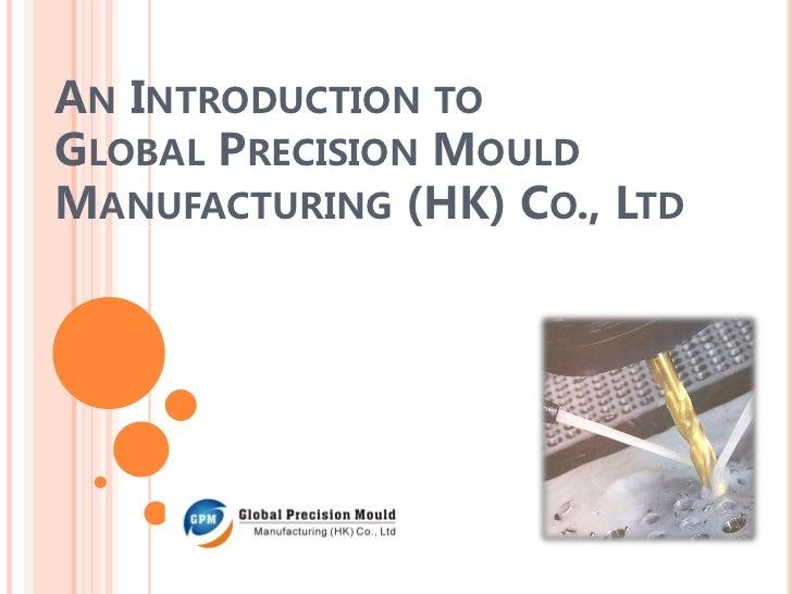 AN INTRODUCTION TOGLOBAL PRECISION MOULDMANUFACTURING (HK) CO., LTD