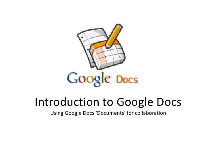 Introduction to Google DocsUsing Google Docs 'Documents' for collaboration<br />