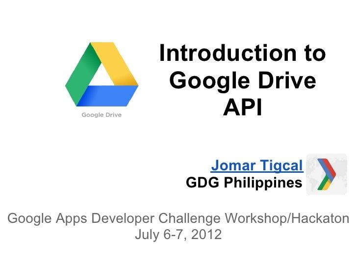 Introduction to                      Google Drive                           API                           Jomar Tigcal    ...