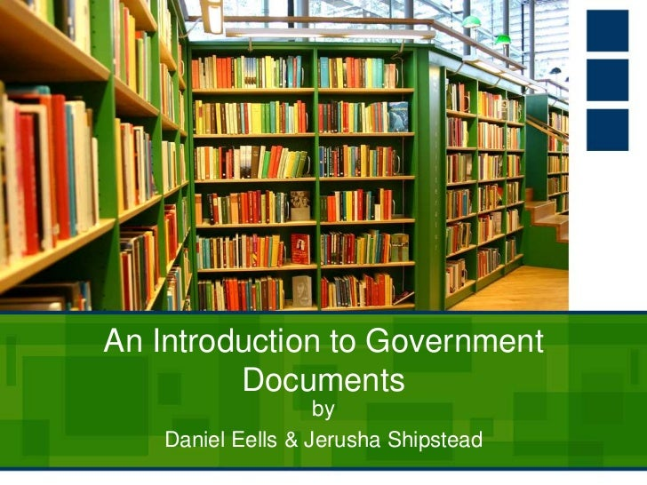 An Introduction to Government Documents<br />by<br />Daniel Eells & Jerusha Shipstead<br />