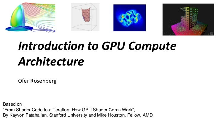 "Introduction to GPU Compute       Architecture       Ofer RosenbergBased on""From Shader Code to a Teraflop: How GPU Shader..."