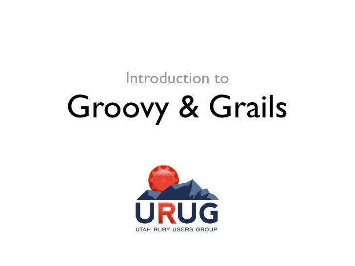 Introduction to  Groovy & Grails