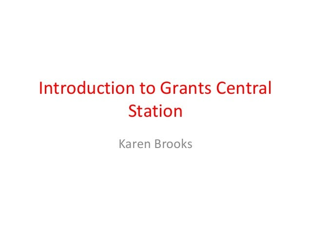 Introduction to Grants Central Station Karen Brooks