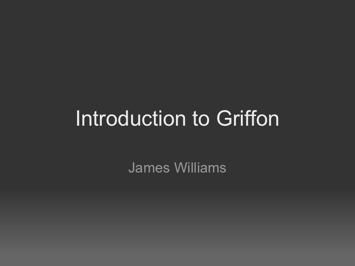 Introduction to Griffon     James Williams