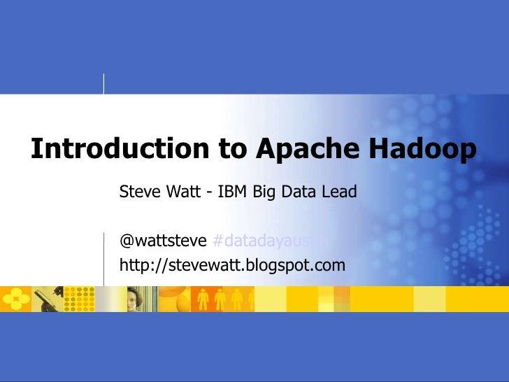 Introduction to Apache Hadoop Steve Watt - IBM Big Data Lead @wattsteve  #datadayaustin   http://stevewatt.blogspot.com