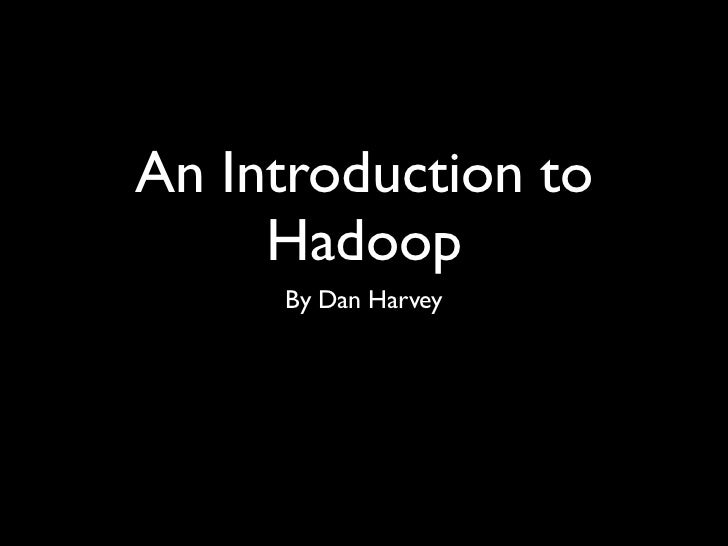 An Introduction to     Hadoop     By Dan Harvey
