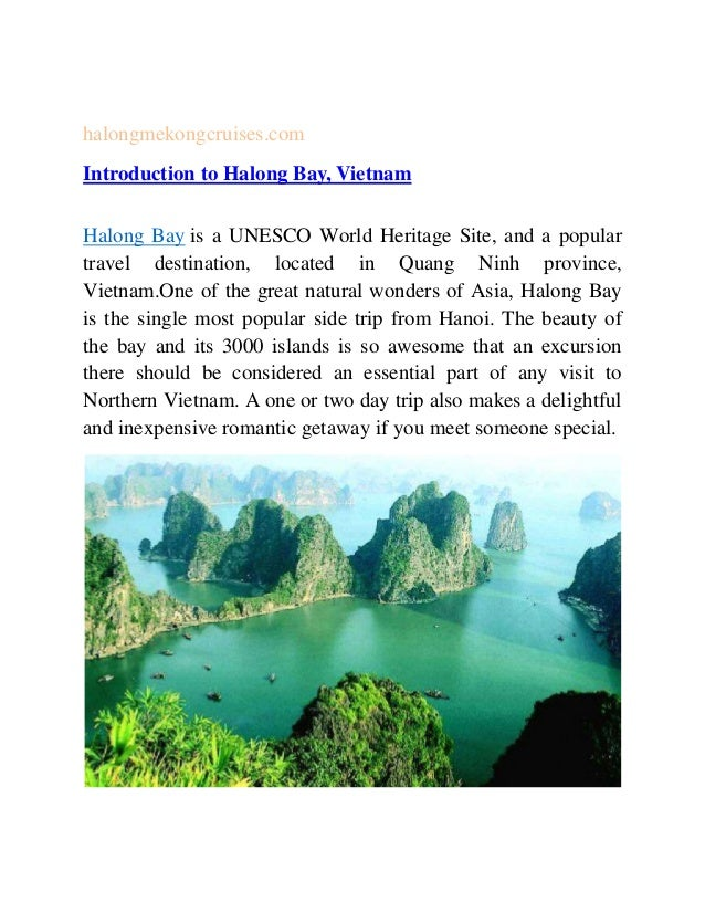 halongmekongcruises.com Introduction to Halong Bay, Vietnam Halong Bay is a UNESCO World Heritage Site, and a popular trav...