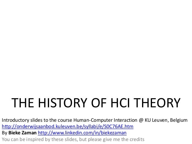 THE HISTORY OF HCI THEORYIntroductory slides to the course Human-Computer Interaction @ KU Leuven, Belgiumhttp://onderwijs...