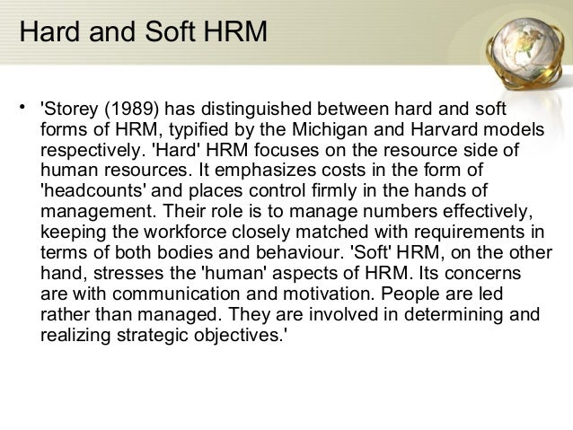hard and soft models of hrm This lesson focuses on the soft human resource management soft hrm is different from the concept of hard hrm because hard hrm methods treat the soft hrm.