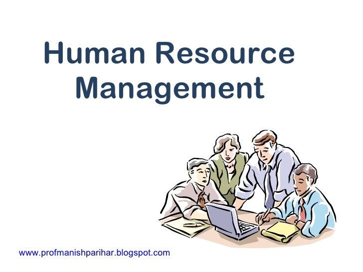 Human Resource Management www.profmanishparihar.blogspot.com