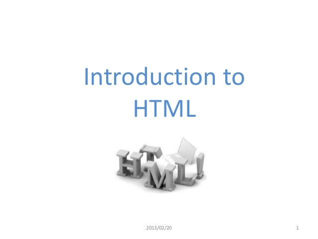 Introduction to     HTML     2013/02/20   1