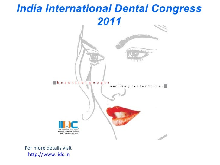 India International Dental Congress 2011 For more details visit  http://www.iidc.in