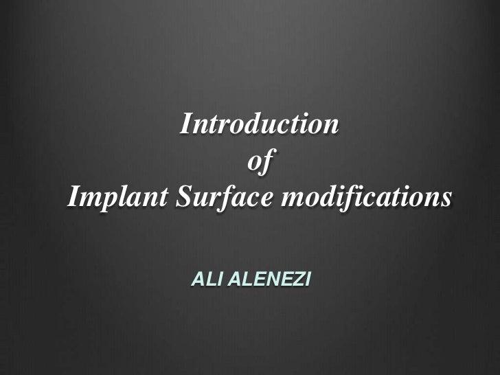 Introduction             ofImplant Surface modifications         ALI ALENEZI