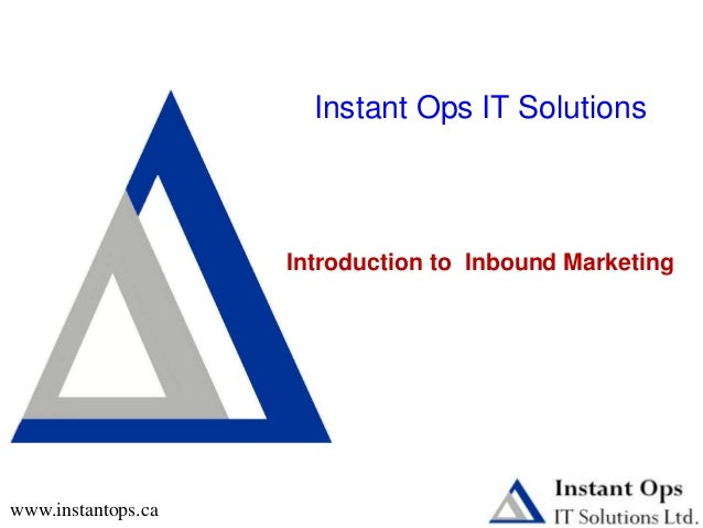 Instant Ops IT Solutions Introduction to Inbound Marketing www.instantops.ca
