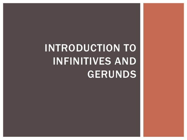 INTRODUCTION TO  INFINITIVES AND         GERUNDS