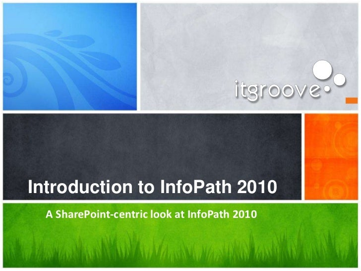 Introduction to InfoPath 2010  A SharePoint-centric look at InfoPath 2010