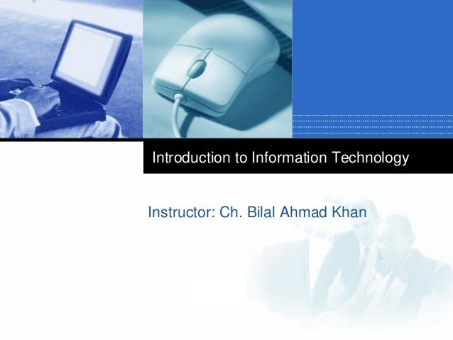 Introduction to Information Technology  Instructor: Ch. Bilal Ahmad Khan  Company  LOGO