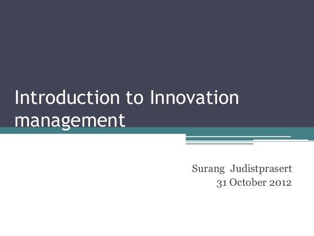 Introduction to Innovation management Surang Judistprasert 31 October 2012