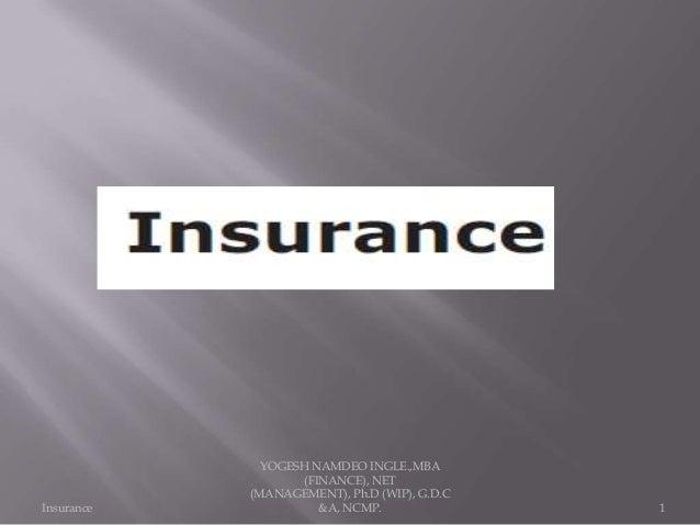 Insurance 1 YOGESH NAMDEO INGLE.,MBA (FINANCE), NET (MANAGEMENT), Ph.D (WIP), G.D.C &A, NCMP.