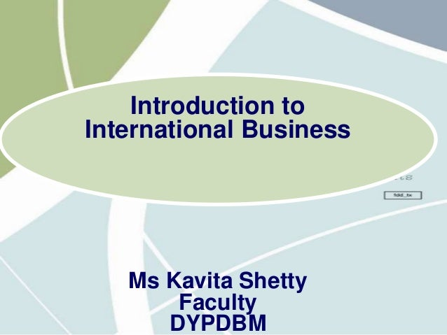 Introduction to International Business Ms Kavita Shetty Faculty DYPDBM