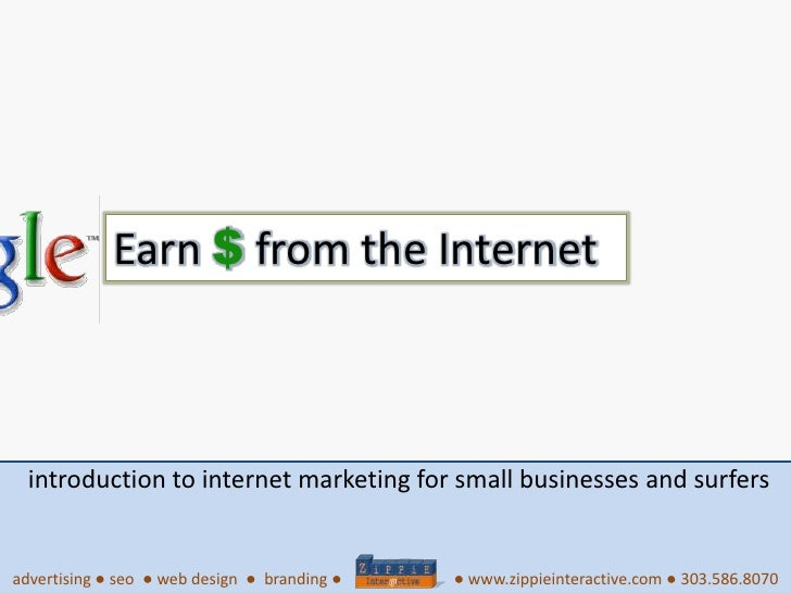 Earn $ from the Internet<br />introduction to internet marketing for small businesses and surfers<br />advertising ● seo  ...