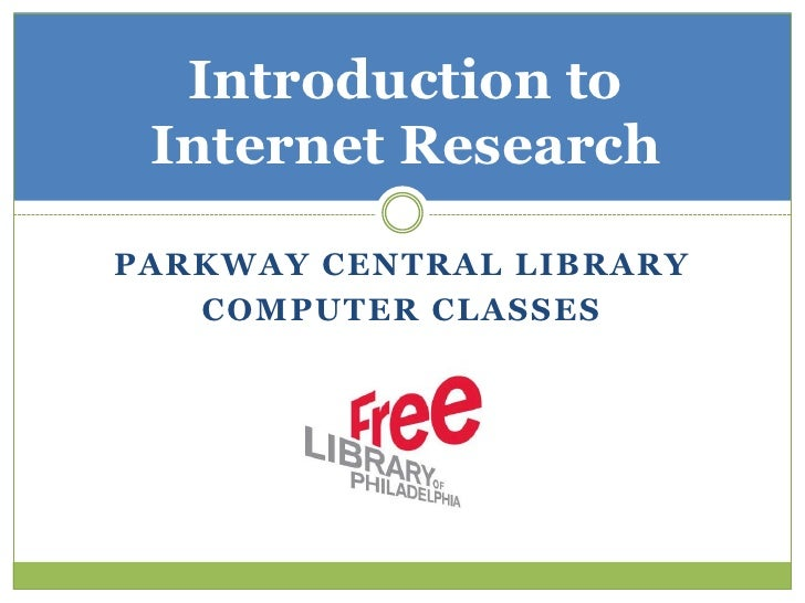 Parkway central library <br />computer classes<br />Introduction to Internet Research<br />