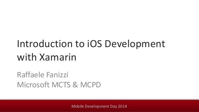 Mobile Development Day 2014 Introduction to iOS Development with Xamarin Raffaele Fanizzi Microsoft MCTS & MCPD
