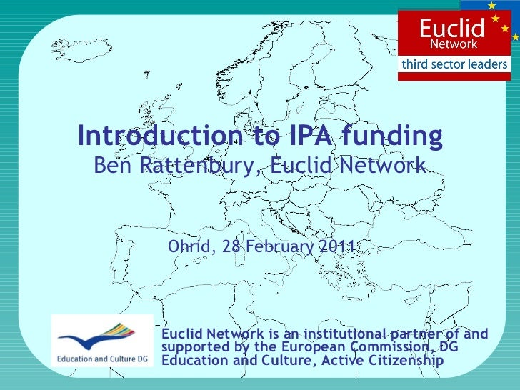 Introduction to IPA funding Ben Rattenbury, Euclid Network Euclid Network is an institutional partner of and supported by ...