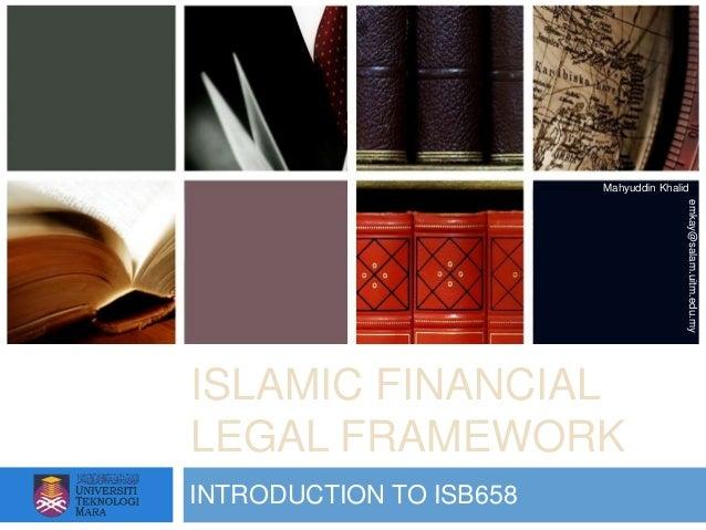 Mahyuddin Khalid                                        emkay@salam.uitm.edu.myISLAMIC FINANCIALLEGAL FRAMEWORKINTRODUCTIO...