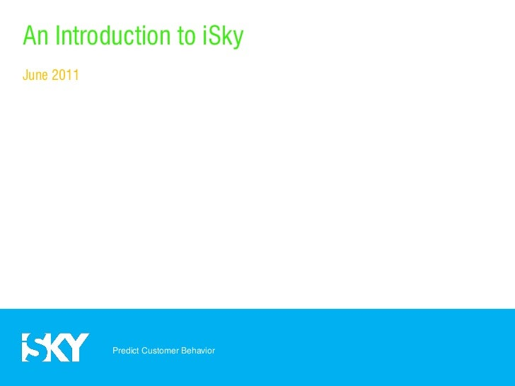 An Introduction to iSkyJune 2011            Predict Customer Behavior