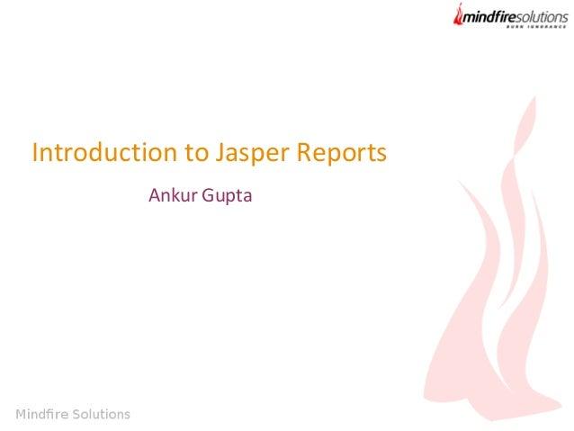 Introduction to Jasper Reports Ankur Gupta