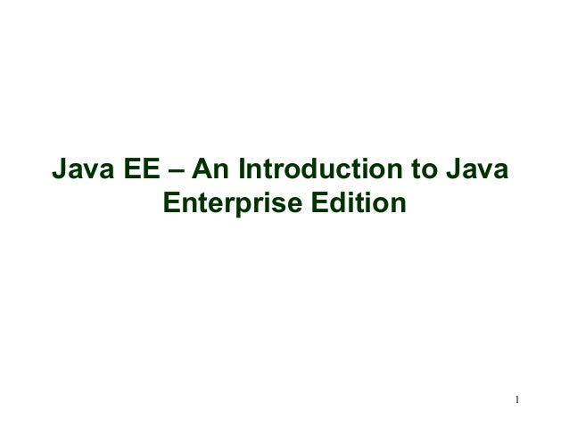 Java EE – An Introduction to Java       Enterprise Edition                                    1