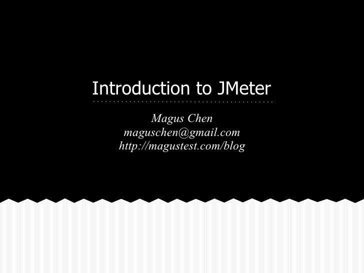 Introduction to JMeter          Magus Chen    maguschen@gmail.com   http://magustest.com/blog